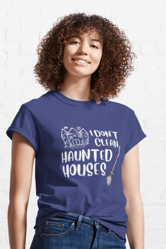 I Don't Clean Haunted Houses Savvy Cleaner Funny Cleaning Shirts Classic Tee