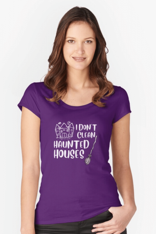 I Don't Clean Haunted Houses Savvy Cleaner Funny Cleaning Shirts Fitted Scoop T-Shirt