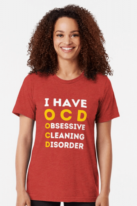I Have OCD Savvy Cleaner Funny Cleaning Shirts Triblend Tee