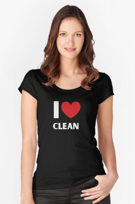 I Love Clean Savvy Cleaner Funny Cleaning Shirts Fitted Scoop T-Shirt