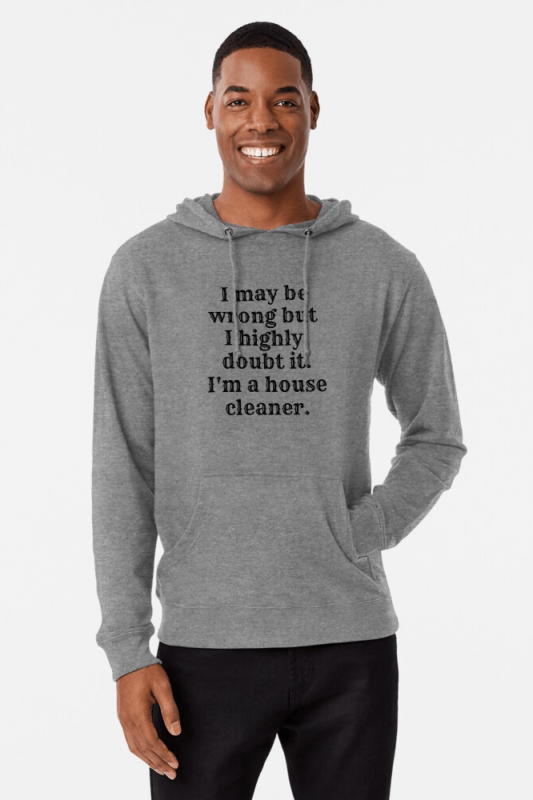 I May Be Wrong, Savvy Cleaner Funny Cleaning Shirts, lightweight Hoodie