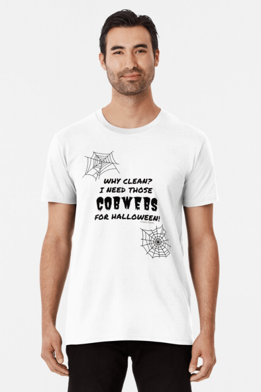 I Need Those Cobwebs, Savvy Cleaner Funny Cleaning Shirts, Premium Shirt