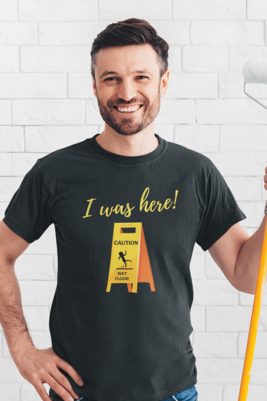 I Was Here Savvy Cleaner Funny Cleaning Shirts Men's Standard T-Shirt
