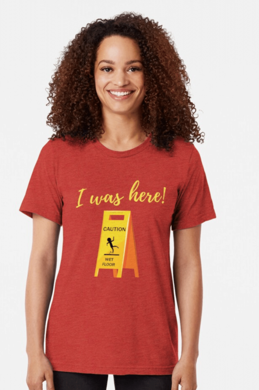 I Was Here Savvy Cleaner Funny Cleaning Shirts Triblend Tee