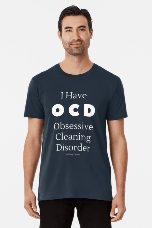 I have OCD, Savvy Cleaner Funny Cleaning Shirts, Premium Shirt