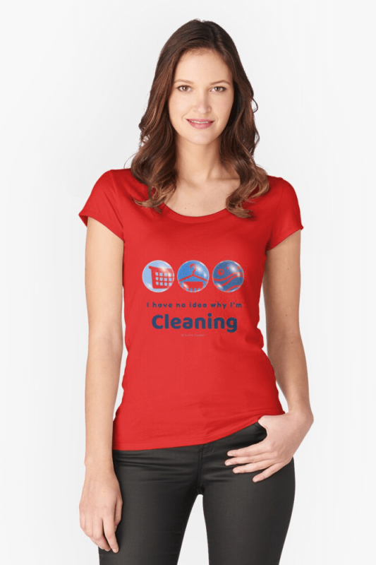 I have no idea why, Savvy Cleaner, Funny Cleaning Shirts, Fitted Scoop T-shirt