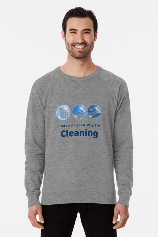 I have no idea why, Savvy Cleaner, Funny Cleaning Shirts, Light weight Sweater