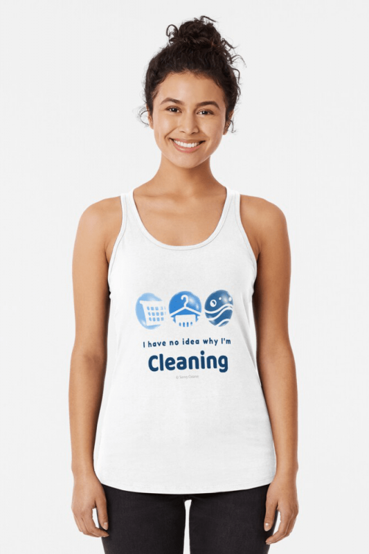 I have no idea why, Savvy Cleaner, Funny Cleaning Shirts, Racer Tank Top
