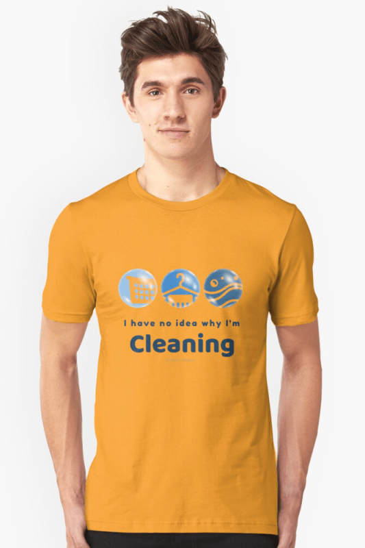 I have no idea why, Savvy Cleaner, Funny Cleaning Shirts, Slim Fit T-shirt
