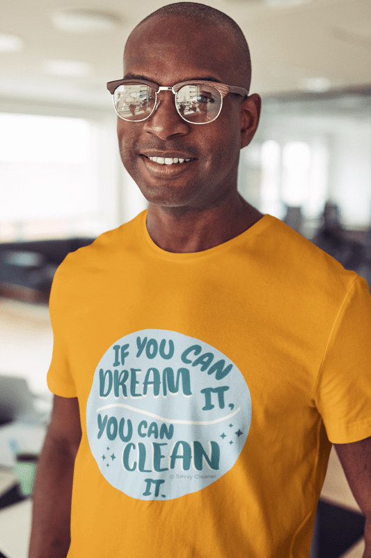 If You Dream It, Savvy Cleaner Funny Cleaning Shirts, Classic T-Shirt