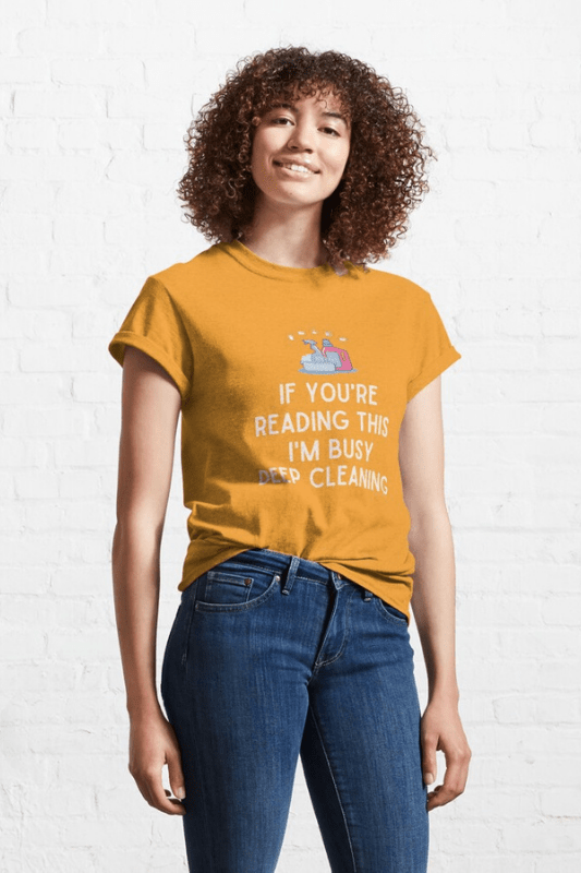 Im Busy Deep Cleaning, Savvy Cleaner Funny Cleaning Shirts, Classic Tee