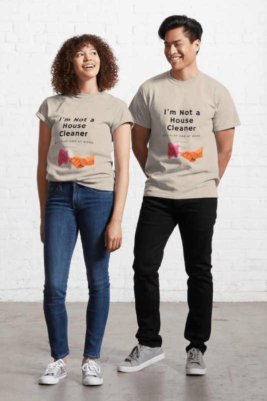 I'm Not A House Cleaner, Savvy Cleaner Funny Cleaning Shirts, Classic shirt