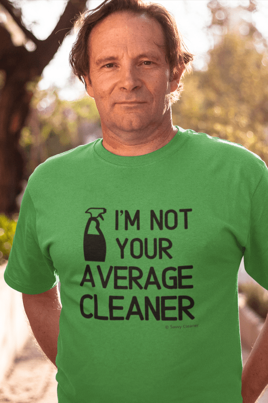 I'm Not Your Average Cleaner, Savvy Cleaner Funny Cleaning Shirts, Clomfort T-Shirt