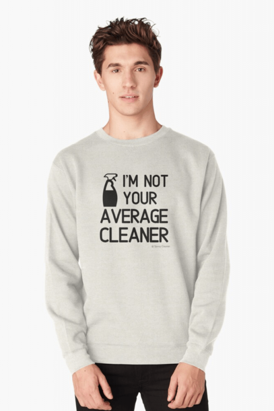 I'm Not Your Average Cleaner, Savvy Cleaner Funny Cleaning Shirts, Sweater