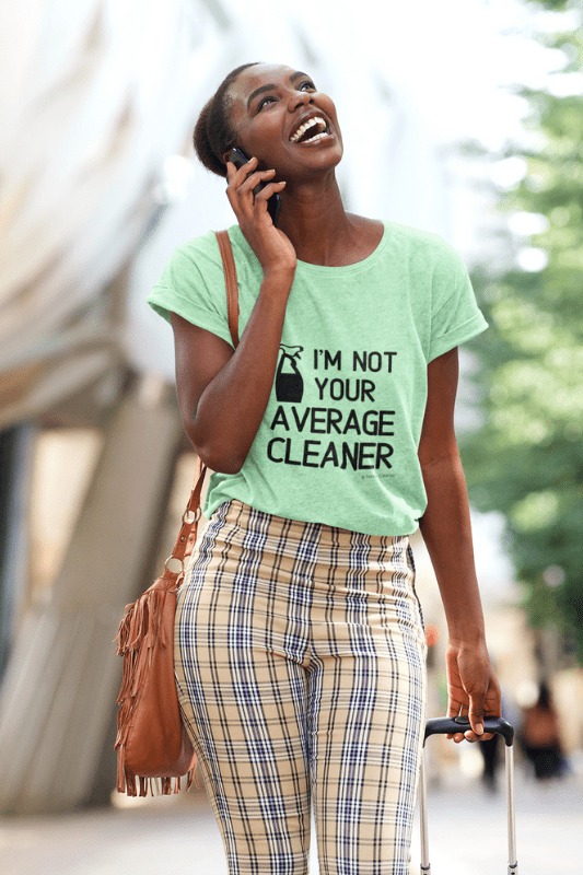 I'm Not Your Average Cleaner, Savvy Cleaner Funny Cleaning Shirts, Womens Slouchy T-Shirt