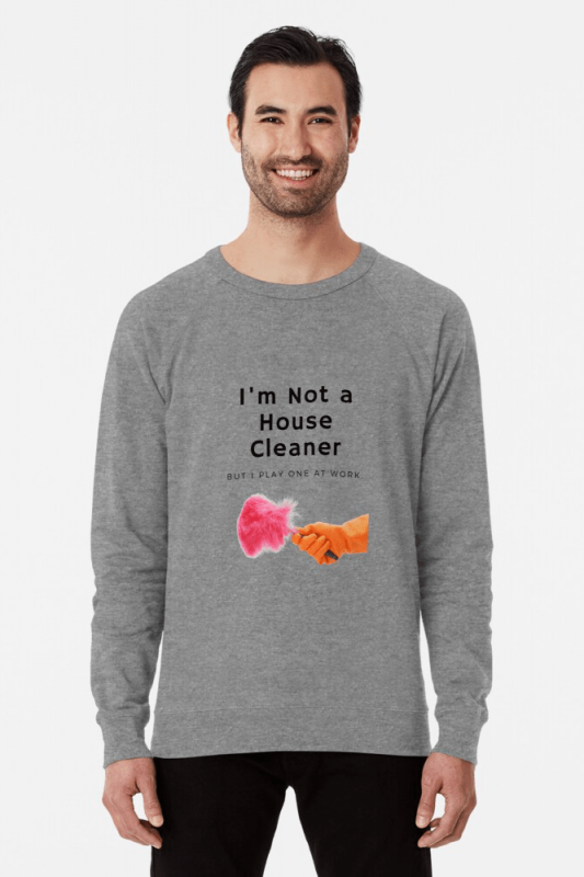I'm Not a House Cleaner, Savvy Cleaner, Funny Cleaning Shirts, Light weight Sweatshirt