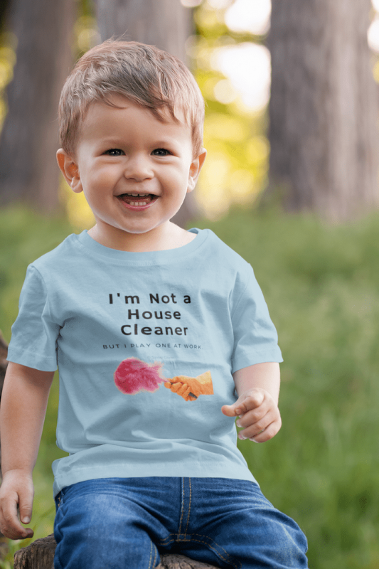 I'm Not a House Cleaner, Savvy Cleaner, Funny Cleaning Shirts, Classic Toddler T-Shirt