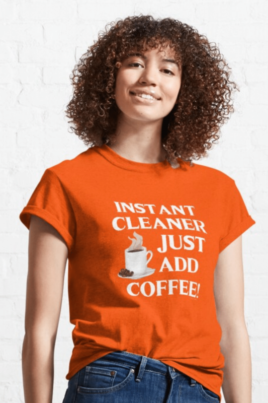 Instant Cleaner Savvy Cleaner Funny Cleaning Shirts Classic T-Shirt