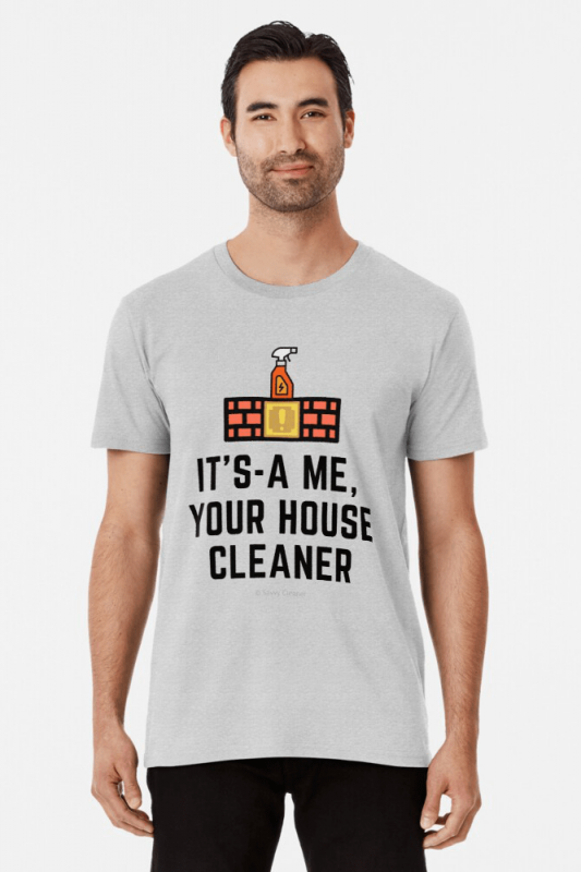It's a me, Your House Cleaner, Savvy Cleaner Funny Cleaning Shirts, Premium shirt