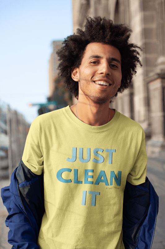 Just Clean It, Savvy Cleaner Funny Cleaning Shirts, Comfort T-Shirt