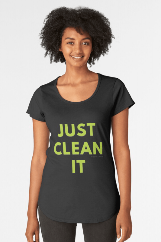 Just Clean it, Savvy Cleaner Funny cleaning Shirts, premium scoop shirt