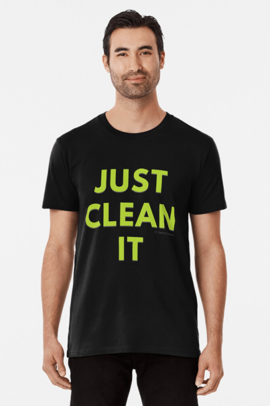 Just Clean it, Savvy Cleaner Funny cleaning Shirts, premium shirt