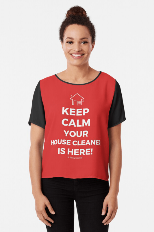 Keep Calm Your House Cleaner is Here, Savvy Cleaner Funny Cleaning Shirts, Chiffon Shirt