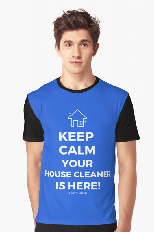 Keep Calm Your House Cleaner is Here, Savvy Cleaner Funny Cleaning Shirts, Graphic shirt