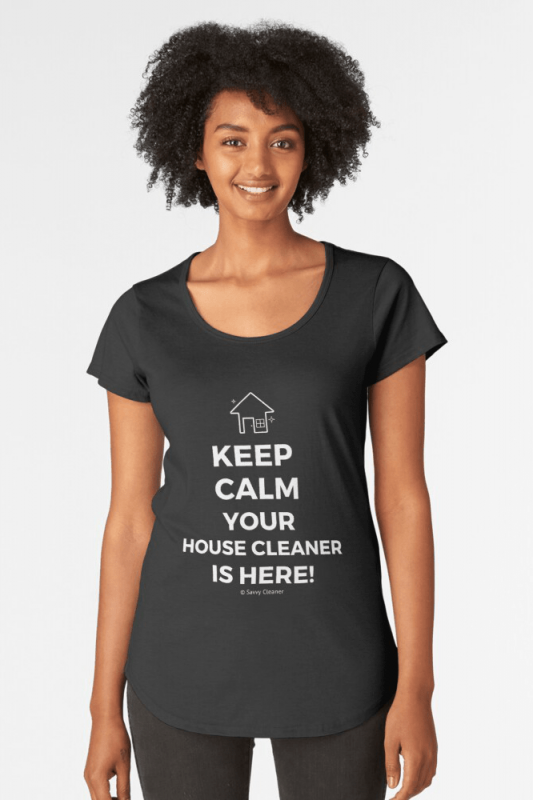 Keep Calm Your House Cleaner is Here, Savvy Cleaner Funny Cleaning Shirts, Premium Scoop Shirt
