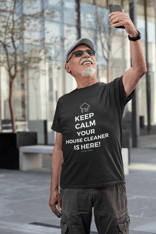 Keep Calm Your House Cleaner is Here, Savvy Cleaner T-Shirt, Senior in Black