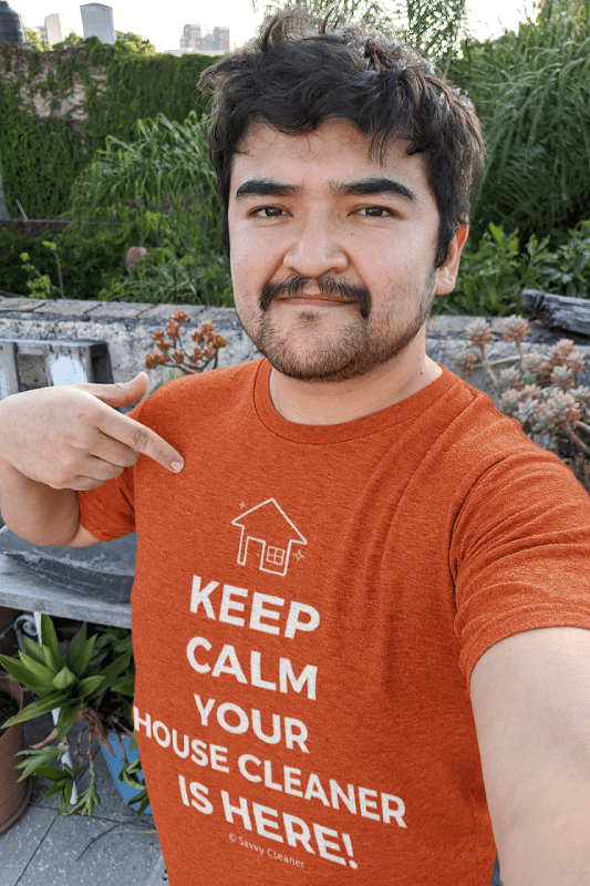 Keep Calm Your House Cleaner is Here, Savvy Cleaner T-Shirt, man in t-shirt