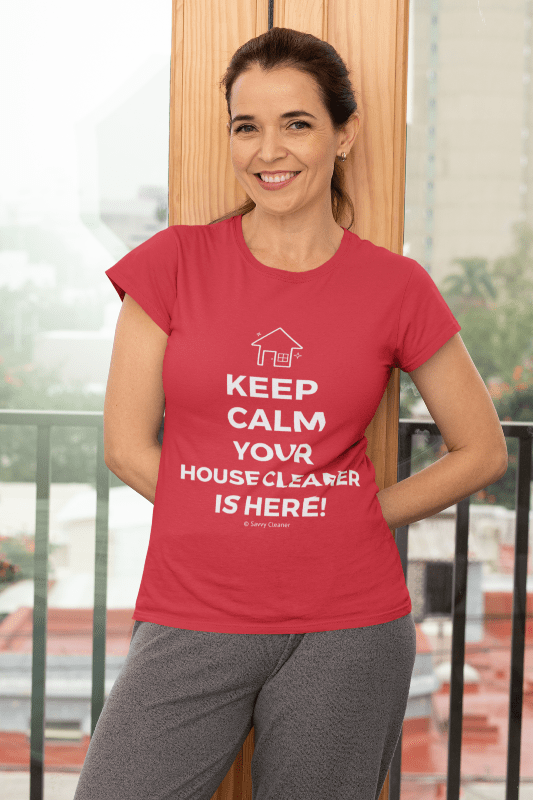 Keep Calm Your House Cleaner is Here, Savvy Cleaner T-Shirt, red t-shirt