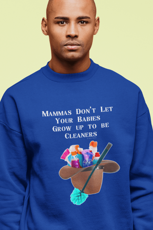 Mammas Don't Let Your Babies, Savvy Cleaner Funny Cleaning Shirts, Classic Crewneck Sweatshirt