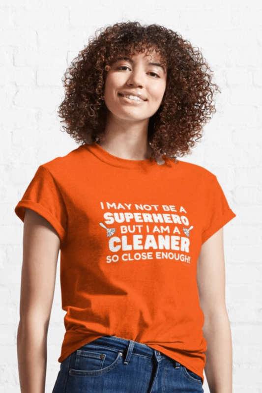May Not Be a Superhero Savvy Cleaner Funny Cleaning Shirts Classic Tee