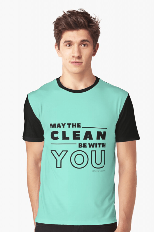 May the Clean Be With You, Savvy Cleaner Funny Cleaning Shirts, Graphic shirt