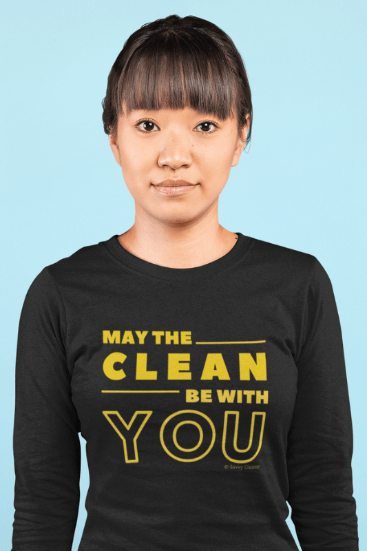 May the Clean Be With You, Savvy Cleaner Funny Cleaning Shirts, Organic Long Sleeve T-Shirt