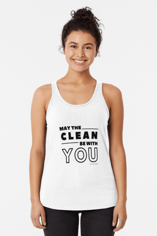 May the Clean Be With You, Savvy Cleaner Funny Cleaning Shirts, Racer Tank Top