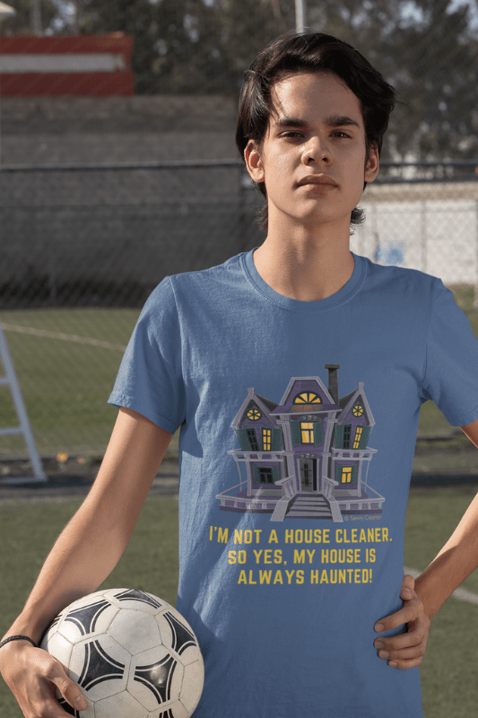 My House is Always Haunted, Savvy Cleaner Funny Cleaning Shirts, Classic Tee
