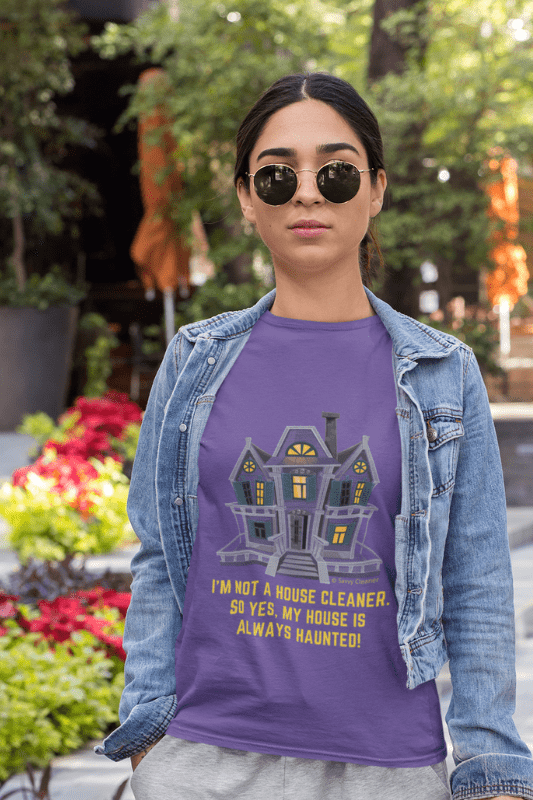 My House is Always Haunted, Savvy Cleaner Funny Cleaning Shirts, Women's Comfort Tee
