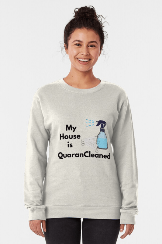 My House is Quarancleaned, Savvy Cleaner Funny Cleaning Shirts, Pullover