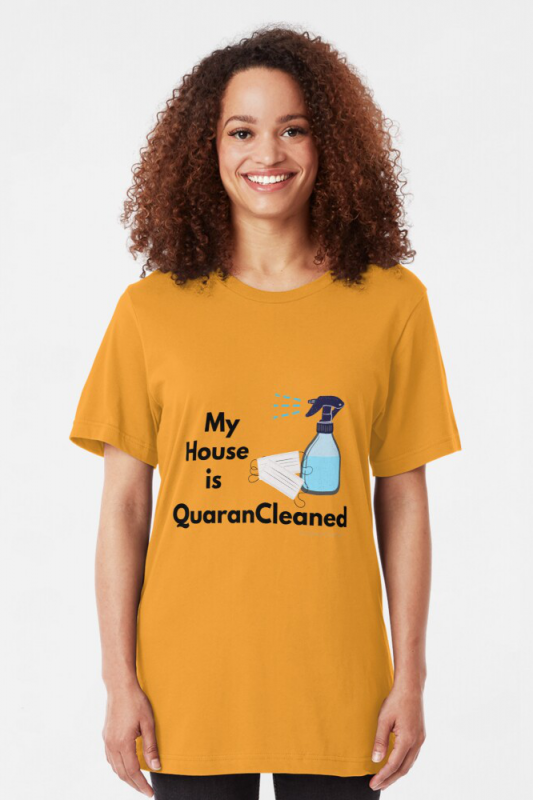 My House is Quarancleaned, Savvy Cleaner Funny Cleaning Shirts, Slim Fit T-Shirt