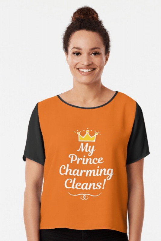 My Prince Charming Cleans Savvy Cleaner Funny Cleaning Shirts Chiffon Top