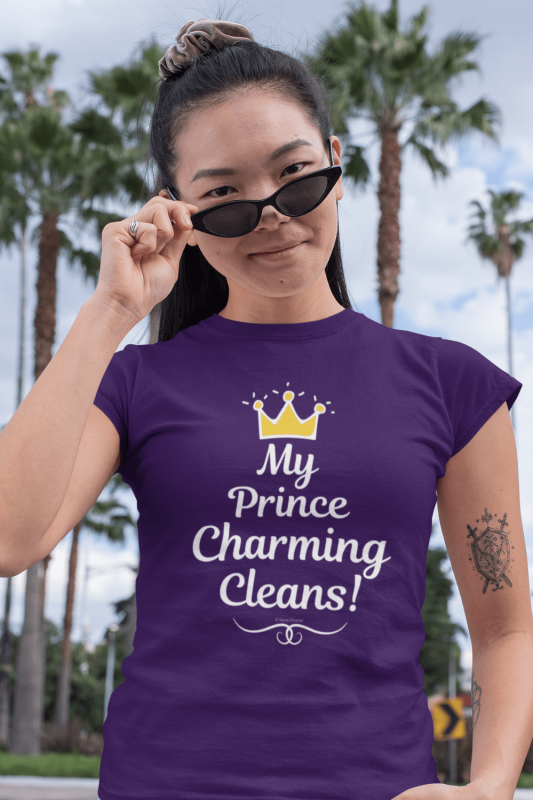 My Prince Charming Cleans Savvy Cleaner Funny Cleaning Shirts Women's Standard Tee