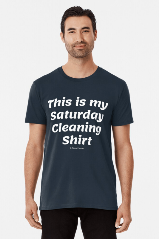 My Saturday Cleaning Shirt, Savvy Cleaner Funny Cleaning Shirts, Premium Shirt
