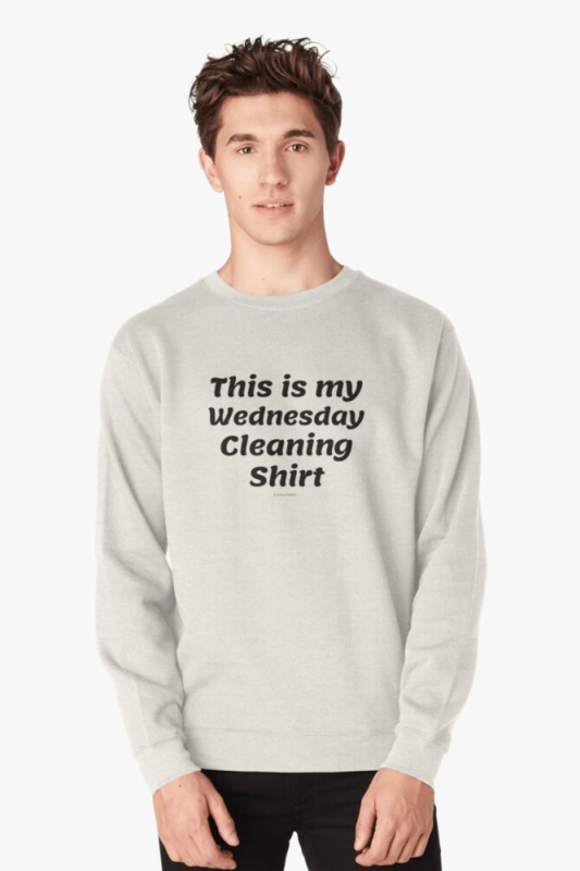 My Wednesday Cleaning Shirt, Savvy Cleaner Funny Cleaning Shirts, Pullover Sweater