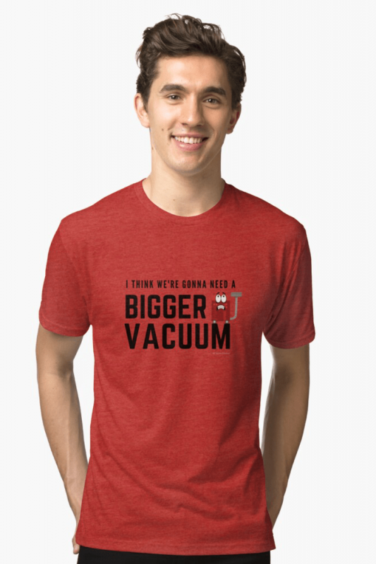 Need a Bigger Vacuum, Savvy Cleaner Funny Cleaning Shirts, Triblend shirt