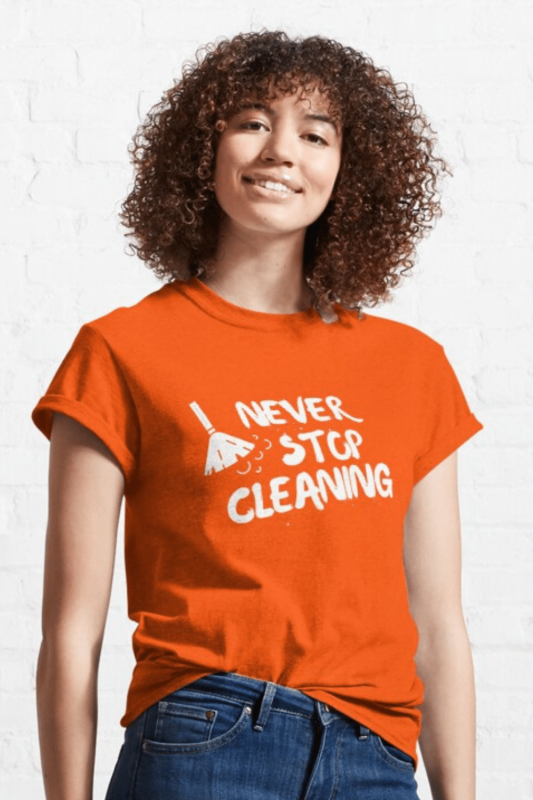 Never Stop Cleaning Savvy Cleaner Funny Cleaning Shirts Classic T-Shirt