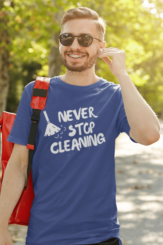 Never Stop Cleaning Savvy Cleaner Funny Cleaning Shirts Men's Standard T-Shirt
