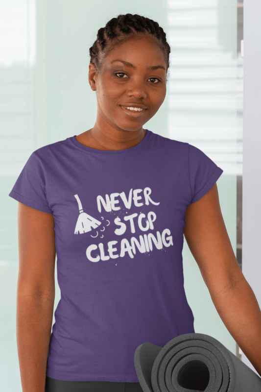 Never Stop Cleaning Savvy Cleaner Funny Cleaning Shirts Women's Standard T-Shirt