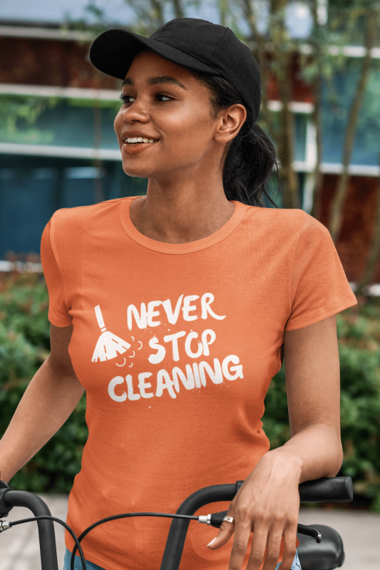 Never Stop Cleaning Savvy Cleaner Funny Cleaning Shirts Women's Standard Tee